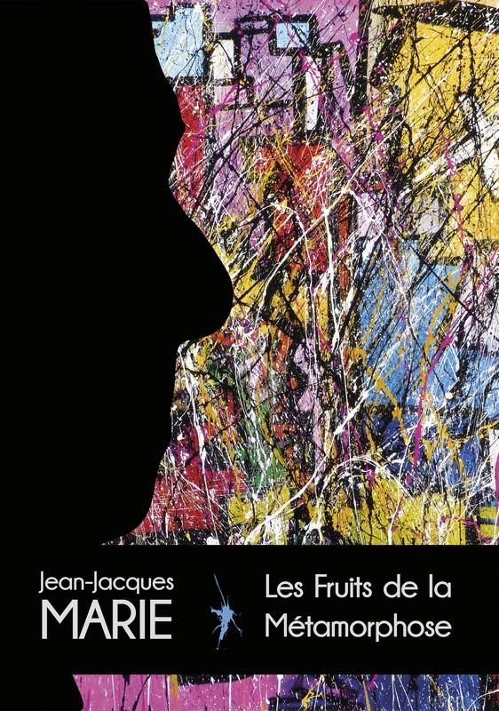 Jean-Jacques Marie. Les fruits de la Métamorphose